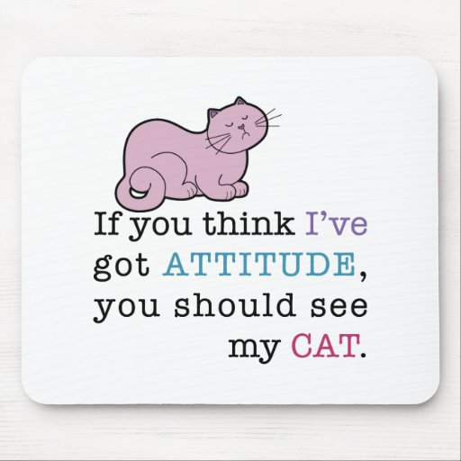 My Cat's Attitude Funny Cat Mouse Pad
