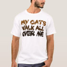 My Cats Walk All Over Me T-Shirt