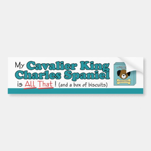 My Cavalier King Charles Spaniel is All That! Bumper Stickers