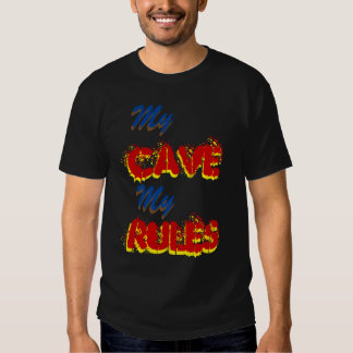 My Cave My Rules, front and back. Customize me! Shirt