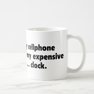 My Cellphone Is A Very Expensive... Clock Coffee Mug