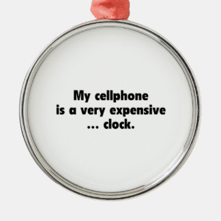 My Cellphone Is A Very Expensive... Clock Ornaments