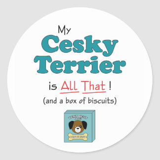 My Cesky Terrier is All That! Classic Round Sticker