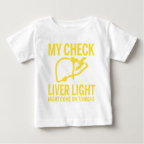 my check liver light might come on tonight cancer baby T-Shirt