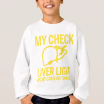 my check liver light might come on tonight cancer sweatshirt
