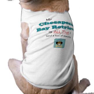My Chesapeake Bay Retriever is All That Pet Tee Shirt