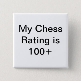 My chess rating is over 100 pinback button