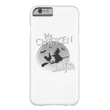 Halloween Themed My Chicken Rides Shotgun Halloween Pet Gifts Barely There iPhone 6 Case