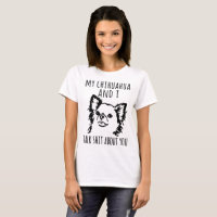 my chihuahua and I talk about you dogs husky T-Shirt