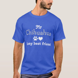 My Chihuahua are my best friend T-Shirt
