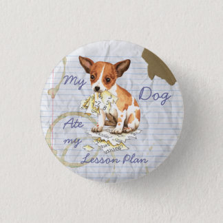 My Chihuahua Ate My Lesson Plan Pinback Button