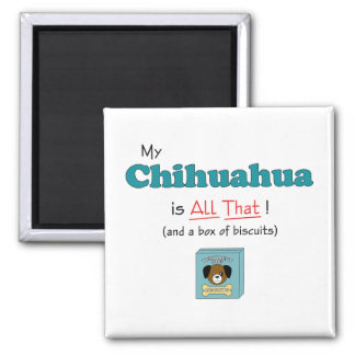 My Chihuahua is All That! Magnet