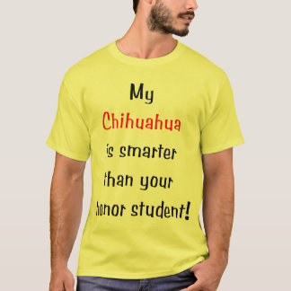 My Chihuahua is smarter... T-Shirt