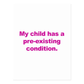 My child has a pre-existing condition postcard