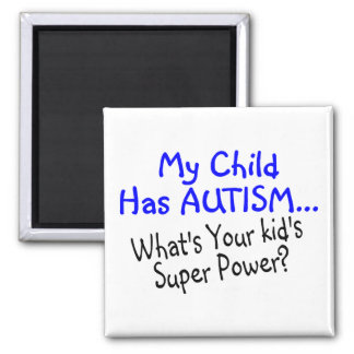My Child Has Autism Whats Your Kids Super Power 2 Inch Square Magnet