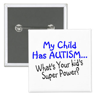 My Child Has Autism Whats Your Kids Super Power 2 Inch Square Button