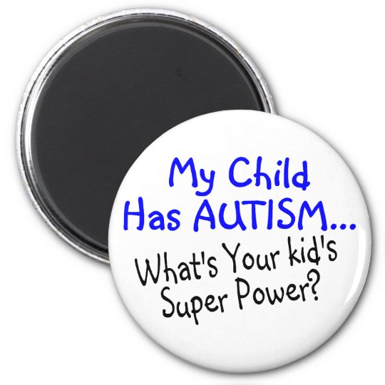 My Child Has Autism Whats Your Kids Super Power Magnet