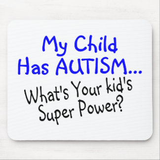 My Child Has Autism Whats Your Kids Super Power Mouse Pad
