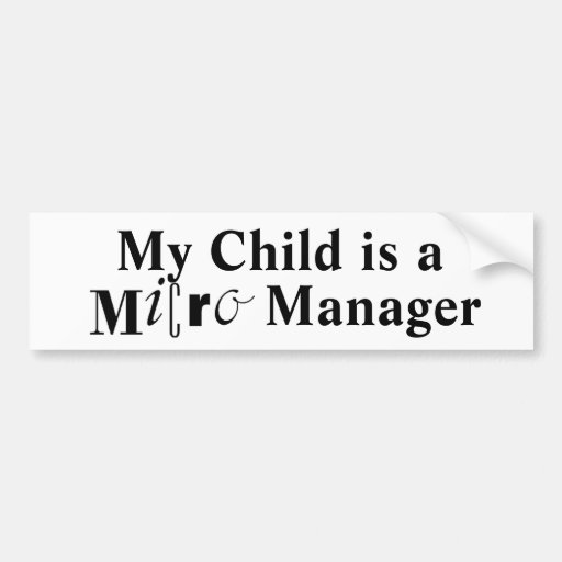 My Child is a Micro Manager Bumper Sticker