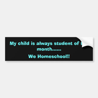 My child is always student of the month bumper stickers
