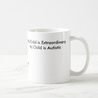 My Child is ExtraordinaryMy Child is Autistic, ... Classic White Coffee Mug