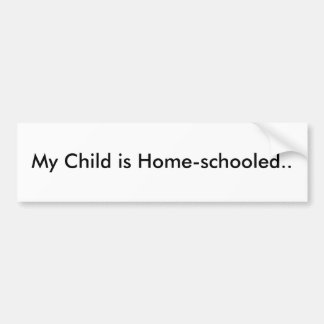 My Child is Home-schooled.. Car Bumper Sticker