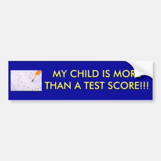 MY CHILD IS MORE THAN A TEST SCORE!!! BUMPER STICKER