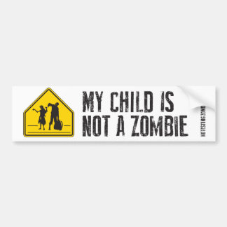 My Child is Not a Zombie - Bumper Sticker