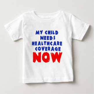 My Child Needs Healthcare Coverage NOW Baby T-Shirt
