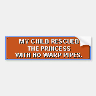 My Child Rescued The Princess With No Pipes. Bumper Sticker