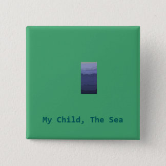 my child the sea buttons