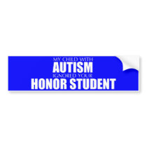 My Child With Autism Ignored Your Honor Student Bumper Sticker