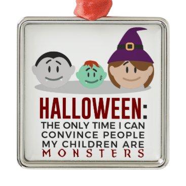 Halloween Themed My Children Are Monsters Halloween Design Metal Ornament