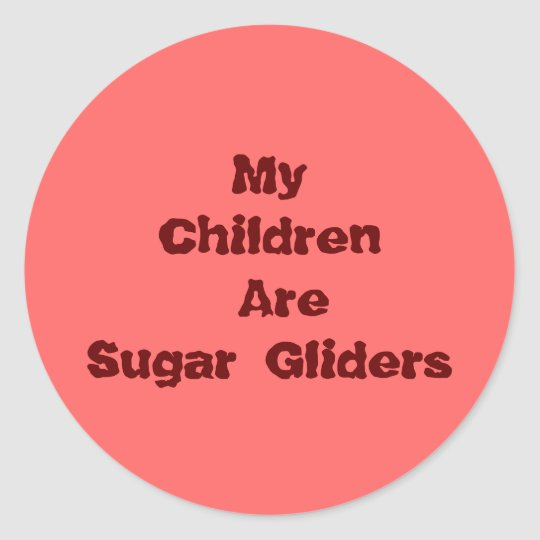 My Children Are Sugar Gliders Classic Round Sticker