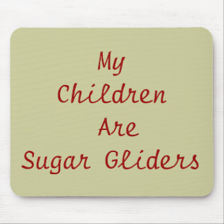 My Children Are Sugar Gliders Mousepads