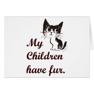 My Children have Fur Greeting Card