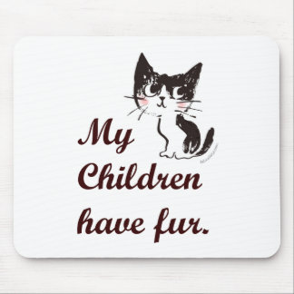 My Children have Fur Mouse Pad