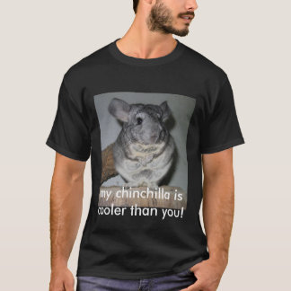 my chinchilla is cooler than you! T-Shirt