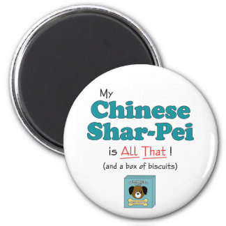 My Chinese Shar-Pei is All That! 2 Inch Round Magnet