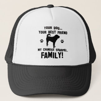 My chinese-sharpei family, your dog just a best fr trucker hat