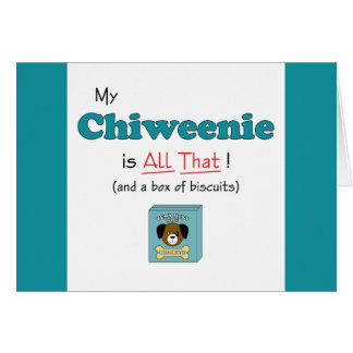 My Chiweenie is All That! Greeting Card