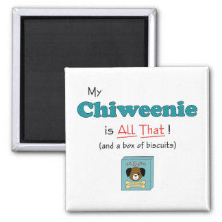 My Chiweenie is All That! Magnet
