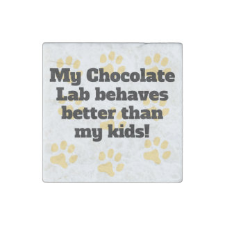 My Chocolate Lab Behaves Better Stone Magnet