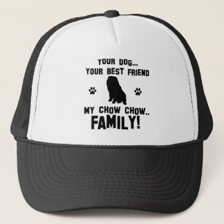 My chow chow family, your dog just a best friend trucker hat