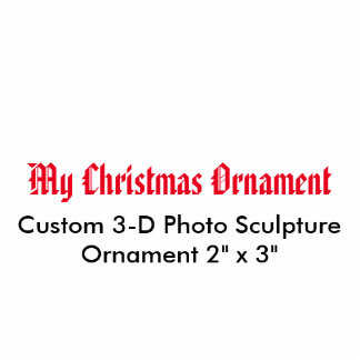 "My Christmas 3D Photo Sculpture Ornament 2"" x 3"""