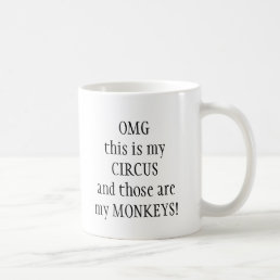 My circus My Monkeys Fun Quote Coffee Mug