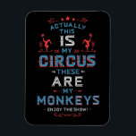 """My Circus My Monkeys Magnet<br><div class=""""desc"""">Retro Circus Style Poster in red white and navy blue on black with stars,  banners and design accents features words in state fair festival style typography art,  &quot;Actually,  this IS My Circus these ARE my Monkeys. Enjoy The Show.&quot;</div>"""