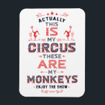 "My Circus My Monkeys Magnet<br><div class=""desc"">Retro Circus Style Poster in red and navy blue on white with stars,  banners and design accents features words in state fair festival style typography art,  &quot;Actually,  this IS My Circus these ARE my Monkeys. Enjoy The Show.&quot;</div>"
