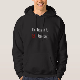 My Classroom Is NOT A Democracy! Hoodie
