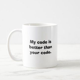 My code is better than your code. classic white coffee mug